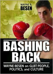 Bashing Back: Wayne Besen on GLBT People, Politics, and Culture - Wayne Besen R
