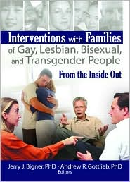 Interventions with Families of Gay, Lesbian, Bisexual, and Transgender People: From the Inside Out - Taylor and Francis, Andrew R. Gottlieb (Editor)