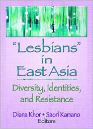 Lesbians in East Asia: Diversity, Identities, and Resistance