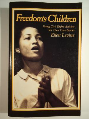 Freedom's Children. Young Civil Rights Activists Tell Their Own Stories - Levine, Ellen