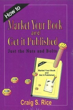 How to Market Your Book and Get it Published - Rice, Craig S.