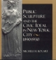 Public Sculpture and the Civic Ideal in New York City, 1890-1930 - Michele H. Bogart