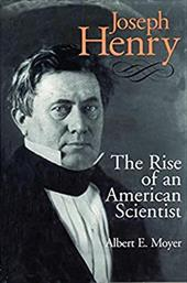 Joseph Henry: The Rise of an Ameican Scientist - Moyer, Albert E.