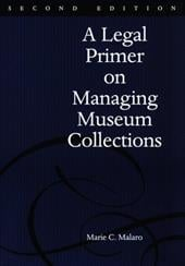 A Legal Primer on Managing Museum Collections: A Legal Primer on Managing Museum Collections - Malaro, Marie C. / Malaro, MC
