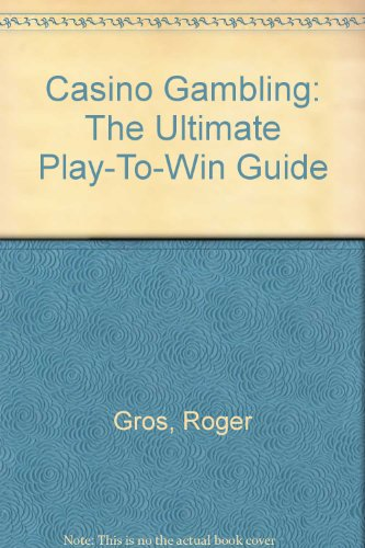 Casino Gambling: The Ultimate Play-To-Win Guide