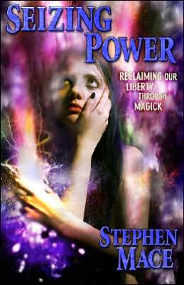 Seizing Power: Reclaiming Our Liberty Through Magick - Stephen Mace
