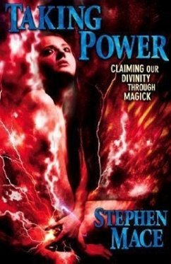 Taking Power: Claiming Our Divinity Through Magick - Mace, Stephen
