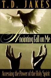 Anointing Fall on Me: Accessing the Power of the Holy Spirit - Jakes, T. D.