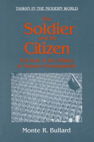 The Soldier and the Citizen: Role of the Military in Taiwan's Development - Monte R. Bullard