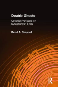 Double Ghosts: Oceanian Voyagers on Euroamerican Ships - David A. Chappell