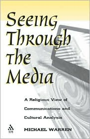 Seeing Through the Media: A Religious View of Communications and Cultural Analysis
