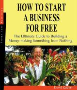 How to Start a Business for Free: The Ultimate Guide for Building a Money-Making Something from Nothing