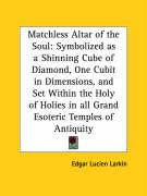 Matchless Altar of the Soul: Symbolized as a Shinning Cube of Diamond, One Cubit in Dimensions, and Set Within the Holy of Holies in All Grand Esot