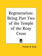 Regeneration: Being Part Two of the Temple of the Rosy Cross