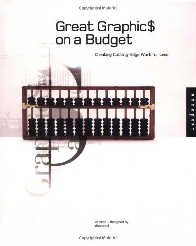 Great Graphics on a Budget: Creating Cutting Edge Work for Less (Graphic Design)