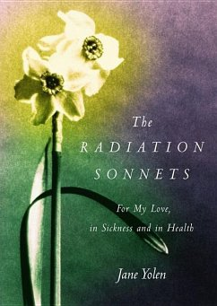 The Radiation Sonnets: For My Love, in Sickness and in Health - Yolen, Jane