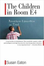 The Children in Room E4: American Education on Trial - Eaton, Susan E.