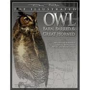 The Illustrated Owl: Barn, Barred, & Great Horned; The Ultimate Reference Guide for Bird Lovers, Artists, and Woodcarvers - Unknown