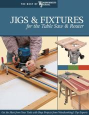 Jigs & Fixtures for the Table Saw & Router -