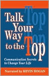 Talk Your Way to the Top: Communication Secrets to Change Your Life - Kevin Hogan