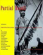Partial Recall: With Essays on Photographs of Native North Americans