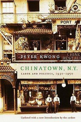Chinatown, New York: Labor and Politics, 1930-1950 - Peter Kwong