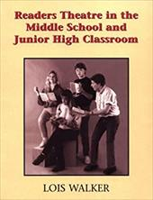 Readers Theatre in the Middle School and Junior High Classroom: A Take-Part Teacher's Guide: Springboards to Language Development - Walker, Lois