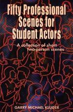 Fifty Professional Scenes for Student Actors - Garry Michael Kluger
