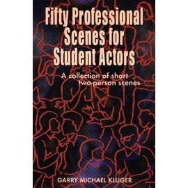 50 Professional Scenes For Student Actors : A Collection Of Short 2 Person Scenes - Garry Michael