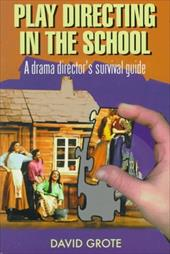 Play Directing in the School: A Drama Director's Survival Guide - Grote, David
