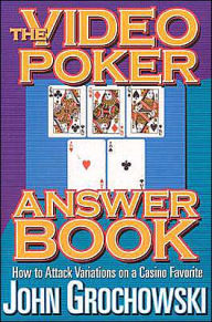 Video Poker Answer Book: How to Attack Variations on a Casino Favorite - John Grochowski