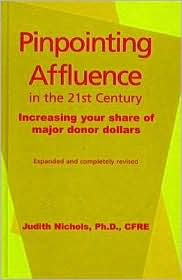 Pinpointing Affluence in the Twenty-First Century: Increasing Your Share of Major Donor Dollars - Judith Nichols