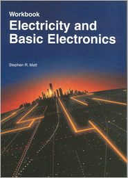 Electricity and Basic Electronics - Stephen R. Matt, Goodheart Wilcox