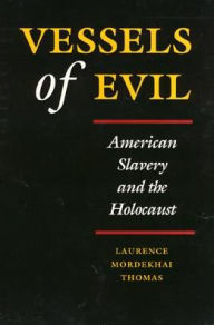 Vessels of Evil: American Slavery and the Holocaust - Laurence Thomas