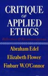 Critique of Applied Ethics: Reflections and Recommendations - Edel, Abraham / O'Connor, Finbarr W. / Flower, Elizabeth