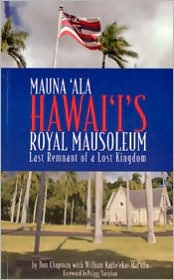 Mauna 'Ala, Hawaii's Royal Mausoleum: Last Remnant of a Lost Kingdom - Don Chapman, William Kaihe'ekai Mai'oho, Foreword by Palani Vaughan