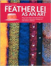 Feather Lei as an Art - Mary Louise Kekuewa, Paulette N. Kahalepuna, Karen A. Edlefson