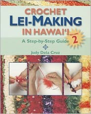 Crochet Lei-Making in Hawaii Volume 2 - Jusy Dela Cruz