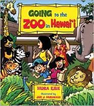 Going to the Zoo in Hawaii - Mora Ebie, Mora Ebe, Jon J. Murakami (Illustrator)