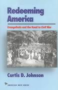 Redeeming America: Evangelicals and the Road to Civil War
