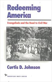 Redeeming America: Evangelicals and the Road to Civil War - Johnson, Curtis D.