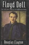 Floyd Dell: The Life and Times of an American Rebel