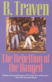 The Rebellion of the Hanged - Traven, B.