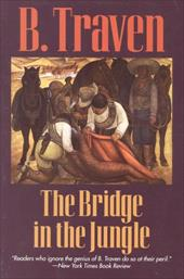 The Bridge in the Jungle - Traven, B.