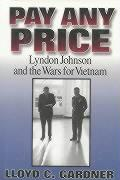 Pay Any Price: Lyndon Johnson and the Wars for Vietnam