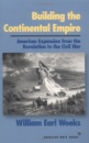 Building the Continental Empire: American Expansion from the Revolution to the Civil War (American Way) - William Earl Weeks