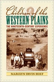 Children of the Western Plains: The Nineteenth-Century Experience - Marilyn Irvin Holt