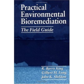 Practical Environmental Bioremediation: The Field Guide - R Barry King