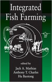 Integrated Fish Farming: Proceedings of a Workshop on Integrated Fish Farming Held in Wuxi, Jiangsu Province, People's Republic of China, October 11-15, 1994 - Jack A. Mathias, Anthony T. Charles, Hu Baotong