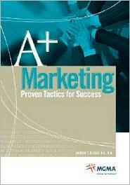 A+ Marketing: Proven Tactics for Success - Andrea T. Eliscu